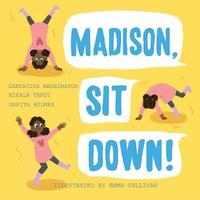 Madison, Sit Down! by Dartavius Washington