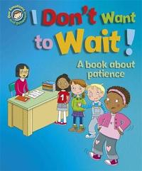 Our Emotions and Behaviour: I Don't Want to Wait!: A book about patience by Sue Graves