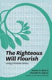 The Righteous Will Flourish by Steven D. West