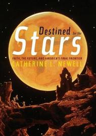 Destined for the Stars by Catherine L. Newell