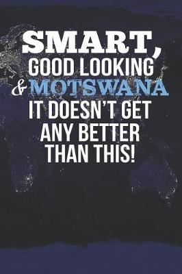Smart, Good Looking & Motswana It Doesn't Get Any Better Than This! by Natioo Publishing