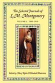 The Selected Journals of L. M. Montgomery: Volume I: 1889-1910 by L.M.Montgomery