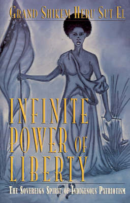 Infinite Power of Liberty: The Sovereign Spirit of Indigenous Patriotism by Grand Shikem Heru Sut El image