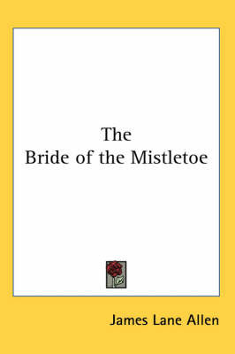 The Bride of the Mistletoe by James Lane Allen image