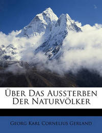 Ber Das Aussterben Der Naturvlker by Georg Karl Cornelius Gerland