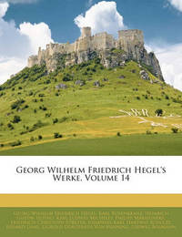 Georg Wilhelm Friedrich Hegel's Werke, Volume 14 by Georg Wilhelm Friedrich Hegel