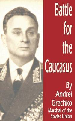 Battle for the Caucasus by Andrei Grechko