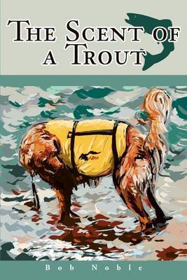 The Scent of a Trout by Bob Noble