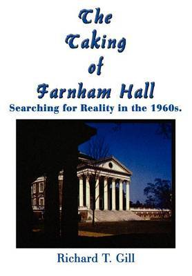 The Taking of Farnham Hall: Searching for Reality in the 1960s. by Richard T. Gill image