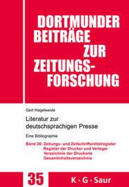 Zeitungs- Und Zeitschriftentitel- Register; Register Der Drucke Und Verleger; Verzeichnis Der Druck-, Verlags- Und Vertriebsorte; Gesamtverzeichnis by Gert Hagelweide