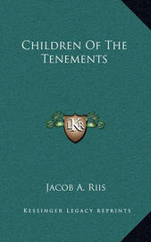 Children of the Tenements by Jacob A Riis
