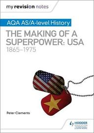 My Revision Notes: AQA AS/A-level History: The making of a Superpower: USA 1865-1975 by Peter Clements image