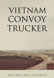 Vietnam Convoy Trucker by William E (Bill) Patterson