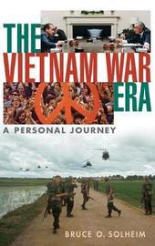 The Vietnam War Era by Bruce Olav Solheim
