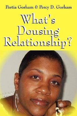 What's Dousing Relationship? by Portia Gorham