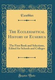 The Ecclesiastical History of Eusebius by Eusebius Eusebius image