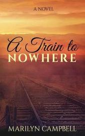A Train to Nowhere by Marilyn Sue Campbell image
