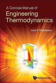 Concise Manual Of Engineering Thermodynamics, A by Liviu F Radulescu