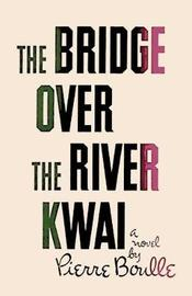 Bridge Over the River Kwai by Pierre Boulle