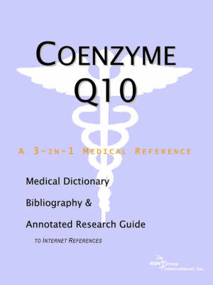 Coenzyme Q10 - A Medical Dictionary, Bibliography, and Annotated Research Guide to Internet References by ICON Health Publications