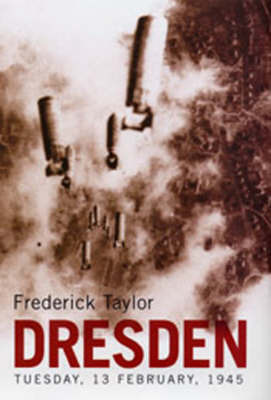 Dresden: Tuesday, 13 February 1945 by Frederick Taylor