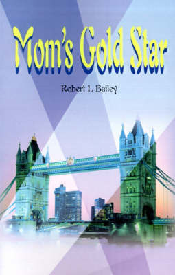 Mom's Gold Star by Robert L Bailey
