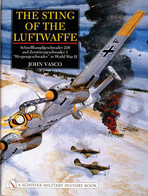 "Sting of Luftwaffe: Schnellkampfgeschwader 210 and Zerstorergeschwader 1 ""Wespengeschwader"" in World War II by John Vasco"