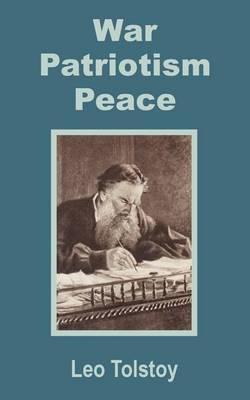 War - Patriotism - Peace by Leo Nikolayevich Tolstoy