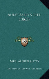 Aunt Sally's Life (1865) by Mrs Alfred Gatty
