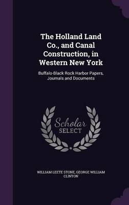 The Holland Land Co., and Canal Construction, in Western New York by William Leete Stone
