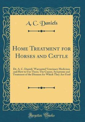 Home Treatment for Horses and Cattle by A C Daniels