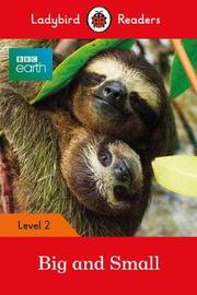 BBC Earth: Big and Small - Ladybird Readers Level 2 by Ladybird