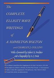 The Complete Elliott Wave Writings of A. Hamilton Bolton & Charles J. Collins by A.Hamilton Bolton
