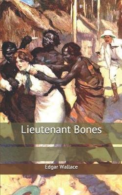 Lieutenant Bones by Edgar Wallace