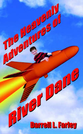 The Heavenly Adventures of River Dane by Darrell L. Farley image