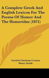 A Complete Greek And English Lexicon For The Poems Of Homer And The Homeridae (1871) by Gottlieb Christian Crusius