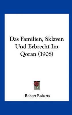 Das Familien, Sklaven Und Erbrecht Im Qoran (1908) by Robert Roberts