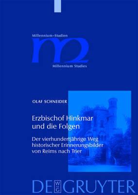 Erzbischof Hinkmar Und Die Folgen: Der Vierhundertj Hrige Weg Historischer Erinnerungsbilder Von Reims Nach Trier by Olaf Schneider image