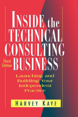 Inside the Technical Consulting Business by Harvey Kaye