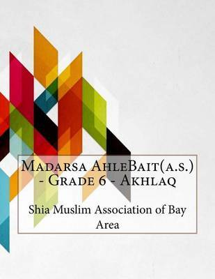Madarsa Ahlebait(a.S.) - Grade 6 - Akhlaq by Shia Muslim Association of Bay Area