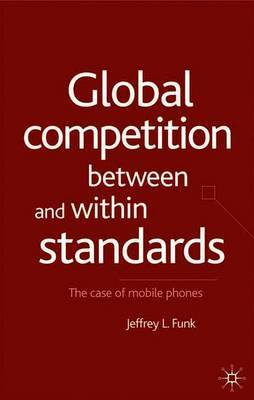 Global Competition Between and Within Standards by Jeffrey L. Funk image