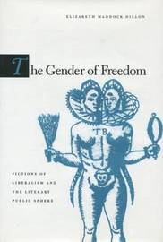The Gender of Freedom by Elizabeth Maddock Dillon