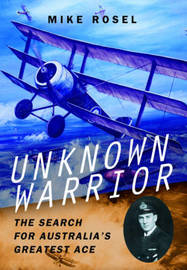 Unknown Warrior - The Search for Australia's Greatest Ace by Mike Rosel