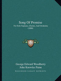 Song of Promise: For Solo Soprano, Chorus, and Orchestra (1888) by George Edward Woodberry