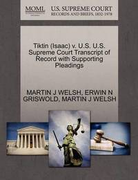 Tiktin (Isaac) V. U.S. U.S. Supreme Court Transcript of Record with Supporting Pleadings by Martin J Welsh