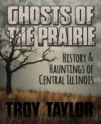 Ghosts of the Prairie by Troy Taylor