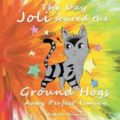 The Day Joli Scared the Ground Hogs Away Perfect Timing by Esther Berman image