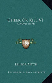 Cheer or Kill V1: A Novel (1878) by Elinor Aitch
