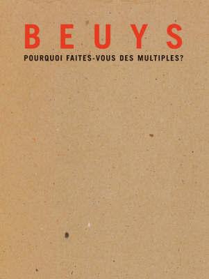 Beuys, Pourquoi Faites-Vous Des Multiples? by Dominique Tonneau