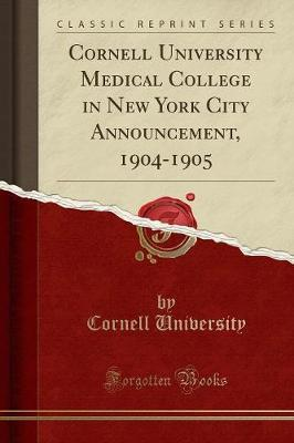 Cornell University Medical College in New York City Announcement, 1904-1905 (Classic Reprint) by Cornell University